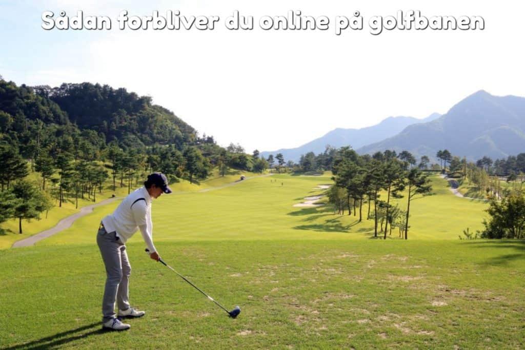 Sådan forbliver du online på golfbanen