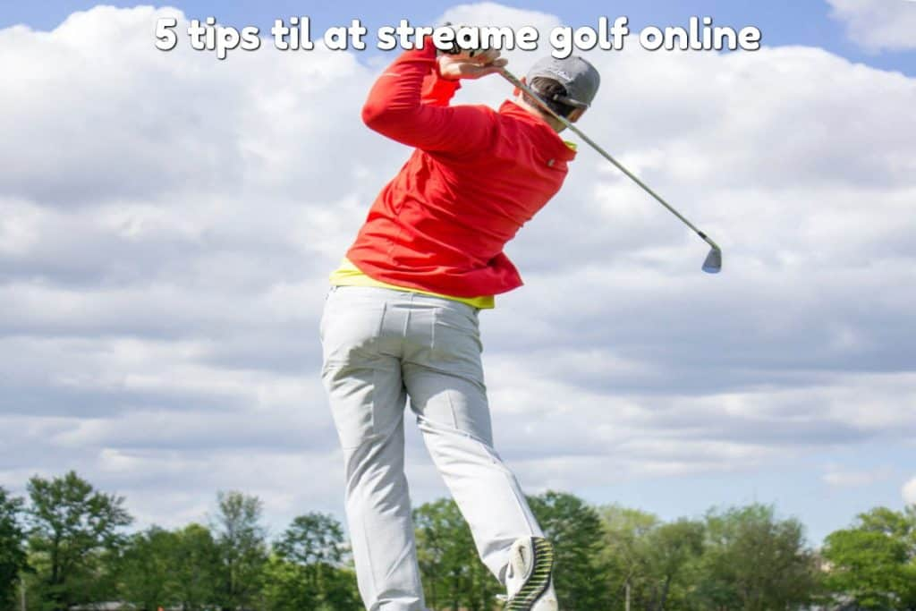 5 tips til at streame golf online